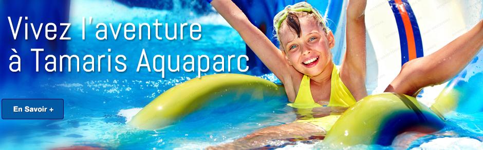 Vivez l'aventure à Tamaris Aquaparc